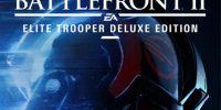 از نسخهی Elite Trooper Deluxe و باکسآرت Star Wars Battlefront 2 رونمایی شد
