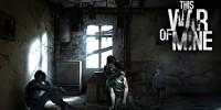 بازی This War of Mine برای سیستم عامل های Android و iOS عرضه خواهد شد