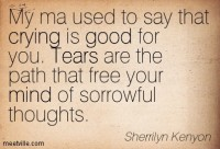 Quotation-Sherrilyn-Kenyon-tears-good-mind-crying-Meetville-Quotes-81995