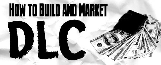 how-to-build-and-market-downloadable-content-20110304063005229