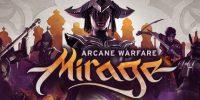 نسخه آرمایشی محدود بازی Mirage: Arcane Warfare آغاز شده است
