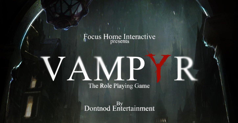 مراحل ساخت بازی Vampyr به اتمام رسید