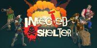 تریلر جدیدی از بازی Infected Shelter منتشر شد