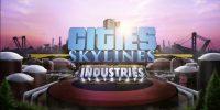 بسته گسترشدهنده Industries برای بازی Cities: Skylines معرفی شد
