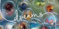 نسخهی بتای بازی Dreams قطعا در سال ۲۰۱۸ منتشر میشود