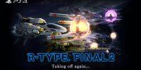 بازی R-Type Final 2 برروی پلیاستیشن ۴ منتشر خواهد شد