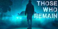 شرکت وایرد پروداکشن ناشر بازی Those Who Remain خواهد بود + تریلر جدید