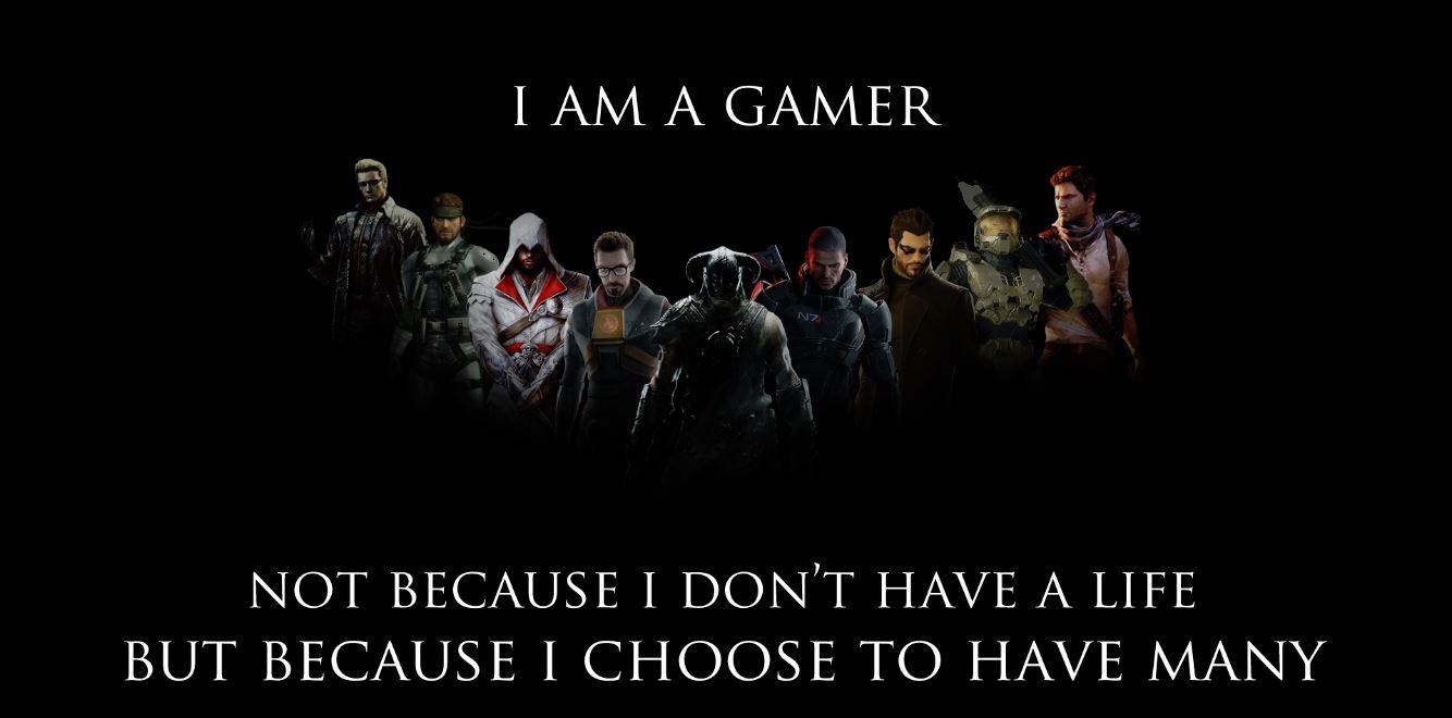من یک گیمرم...نه برای این که زندگی ندارم...بلکه چون انتخاب کردم زندگیهای متعددی داشته باشم.